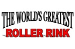 The World's Greatest Roller Rink