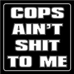COPS AIN'T SHIT TO ME