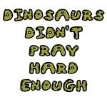 Dinosaurs Didn't Pray Hard Enough