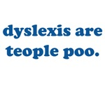 Dyslexis Are Teople Poo (Dyslexics Are Peo