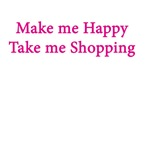 Make Me Happy Take Me Shopping