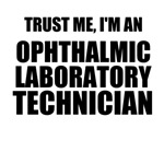 Trust Me, I'm An Ophthalmic Laboratory Technician