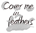 Cover Me In Feathers