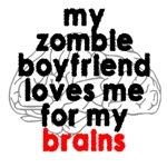 Zombie Boyfriends.  They love you for your brains not your body.  This hilarious Zombie Geek Gift is perfect for any zombie lover.  Especially those with zombie boyfriends.  Geek out your Innergeek with a new Zombie Geek t shirt or zombie gift.
