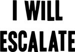 I Will Escalate