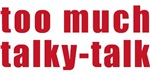 Too Much Talky Talk T-shirts