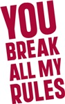 You Break All My Rules T-shirts