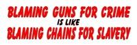 Blaming Guns for Crime Blaming Chains for Slavery