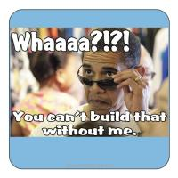 Obama You Can't Build