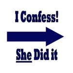 I confess, She did it