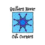 Quilters Never Cut Corners