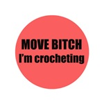 Move Bitch I'm Crocheting
