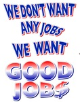 We don't want any jobs, We Want Good Jobs