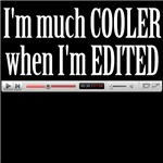 I'm Much Cooler When I'm Edited
