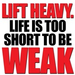 LIFE IS TOO SHORT TO BE WEAK