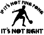 If it's not ping pong it's not right