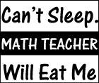 Can't Sleep. Math Teacher Will Eat Me