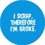 I scrap, therefore I'm broke