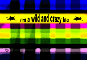 BABY/KIDS/FAMILY/  I'M A WILD AND CRAZY KID
