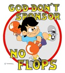 God don't sponsor NO FLOPS.