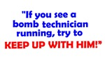 If you see a bomb tech running...