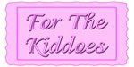 For the Kiddoes