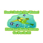 Don't Drink The Water Fish And Divers Pee In It