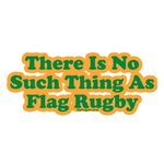 This Is No Such Thing As Flag Rugby