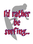 I'D RATHER BE SURFING..
