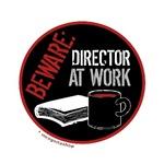 Beware: Director at Work