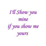 I'll show you mine...