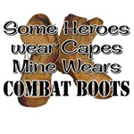 Some Heroes Wear Capes Mine Wears Combat Boots
