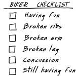 Biker Checklist: Having fun, Broken ribs, Broken a
