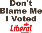 Dont Blame Me I Voted Liberal