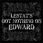 Lestat's got nothing on Edward.