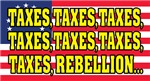 Taxes, Taxes, Taxes, Rebellion...