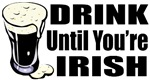 Drink Until You're Irish T-Shirts