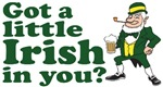 Got a little Irish in you T-Shirts