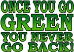 Once You go Green You Never Go Back T-Shirt