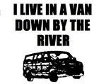 I Live In A Van Down By The River