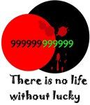 There is no life without lucky