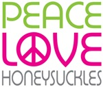 Peace Love Honeysuckles
