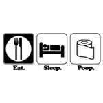 Eat. Sleep. Poop.