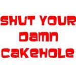 Shut Your Damn Cakehole Shirts