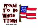 Proud To Be White Trash