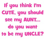 If you think I'm Cute - Aunt/Uncle