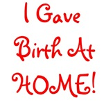 I Gave Birth At Home! - Multiple Colors