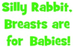 Silly Rabbit, Breats Are For Babies! - Multiple Co
