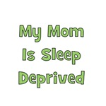 My Mom Is Sleep Deprived - Green