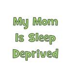 My Mom Is Sleep Deprived - Green